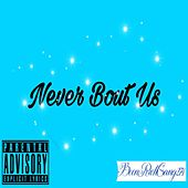 Never Bout Us by BeenRichLonzo