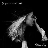 Oh You Are Not Well de Chloe Foy