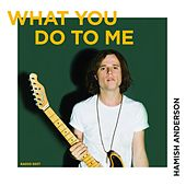 What You Do to Me by Hamish Anderson