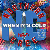 When It's Cold - Cree Round Dance Songs by Northern Cree
