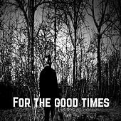 For the Good Times by Benjamin Cornell
