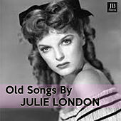 Old Songs By Julie London by Julie London