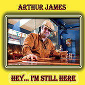 Hey ... I'm Still Here von Arthur James