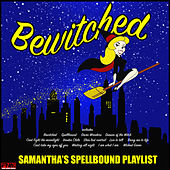 Bewitched - Samantha's Spellbound Playlist de Various Artists