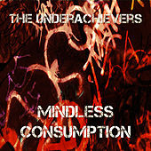 Mindless Consumption by The Underachievers
