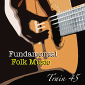 Train 45 Fundamental Folk Music by Various Artists