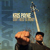Don't Need Ya Money by Kris Payne