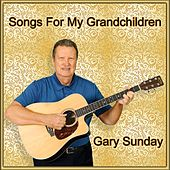 Songs for My Grandchildren by Gary Sunday