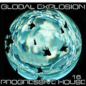 Global Explosion : Progressive House 16 by Various Artists