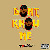 Dont Know Me by ItsChief