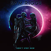 Don't Stop Now by Sam Riggs