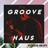 Groove x Haus - Weekend Drops by Various Artists