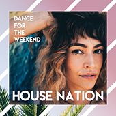 Dance for the Weekend // House Nation by Various Artists