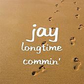 Longtime Commin' by Jay