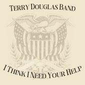 I Think I Need Your Help de Terry Douglas Band