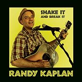 Shake It and Break It von Randy Kaplan