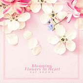 Blooming Flowers In Heart by Ray Brown
