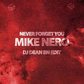 Never Forget You (DJ Dean Bn Edit) by Mike Nero