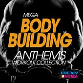 Mega Body Building Anthems Workout Collection by Various Artists