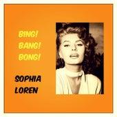 Bing! Bang! Bong! von Sophia Loren