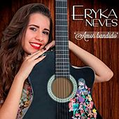 Amor Bandido (Ao Vivo) by Eryka Neves