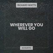 Wherever You Will Go (Acoustic) de Richard Watts