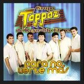 Para No Verte Más by Grupo Toppaz de Reynaldo Flores
