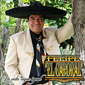 La Vida Sigue Igual by Felipe El Caporal