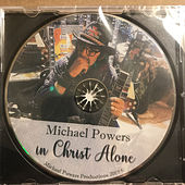 In Christ Alone by Michael Powers