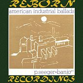 American Industrial Ballads (HD Remastered) by Pete Seeger