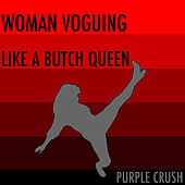 Woman Voguing like a Butch Queen by Purple Crush