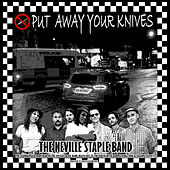 Put Away Your Knives von The Neville Staple Band