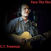 Face the Fire by C.T. Freeman