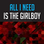 All I Need Is the Girlboy by Annie Ross