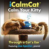 iCalmCat: Through a Cat's Ear - Calm Your Kitty by Lisa Spector