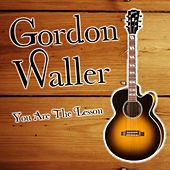 You Are The Lesson by Gordon Waller