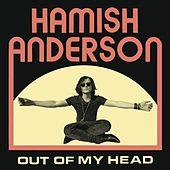 Out Of My Head by Hamish Anderson