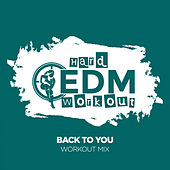 Back To You by Hard EDM Workout