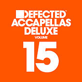 Defected Accapellas Deluxe, Vol. 15 by Various Artists