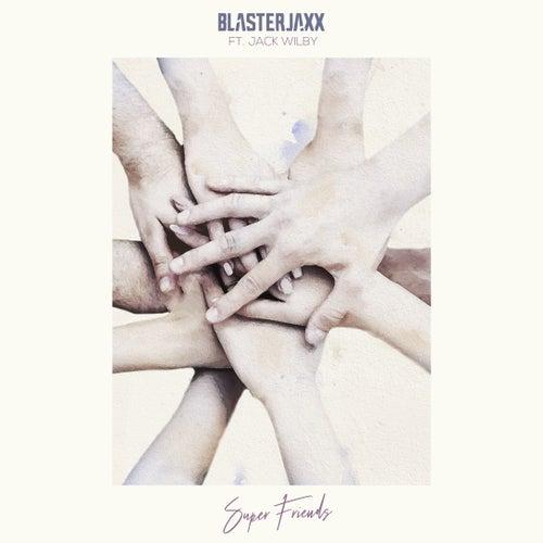 Super Friends (feat. Jack Wilby) de BlasterJaxx