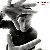 I Love It de Rob Thomas