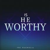 Is He Worthy by FBC Magnolia