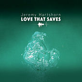 Love That Saves by Jeremy Hartshorn