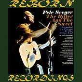 The Bitter and the Sweet (HD Remastered) by Pete Seeger
