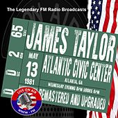Legendary FM Broadcasts - Atlantic Civic Center, Atlanta GA 13th May 1981 von James Taylor