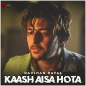 Kaash Aisa Hota by Darshan Raval