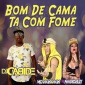 Bom de Cama Ta Com Fome (feat. MC Marcelly) de DJ Cabide