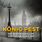König Pest - Die besten Novellen von Edgar Allan Poe (Ungekürzt) von Edgar Allan Poe