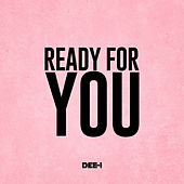 Ready For You von Dee-1