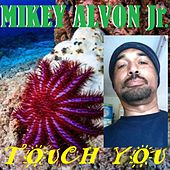 Touch You by Mikey Alvon Jr.